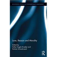 Love, Reason and Morality by Schaubroeck; Katrien, 9781138941717