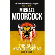 Corum - The Bull and the Spear by MOORCOCK, MICHAEL, 9781783291717