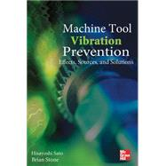 Machine Tool Vibration Prevention: Effects, Sources, and Solutions Effects, Sources, and Solutions by Sato, Hisayoshi; Stone, Brian, 9780071611718