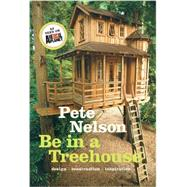 Be in a Treehouse by Nelson, Pete, 9781419711718