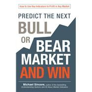 Predict the Next Bull or Bear Market and Win by Sincere, Michael, 9781440571718