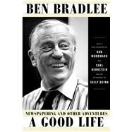 A Good Life Newspapering and Other Adventures by Bradlee, Ben, 9781501191718