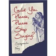 Could You Please Please Stop Singing? by Nag, Sabyasachi, 9781771611718