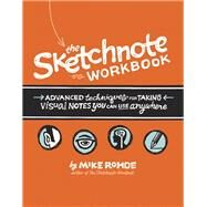 The Sketchnote Workbook Advanced techniques for taking visual notes you can use anywhere by Rohde, Mike, 9780133831719