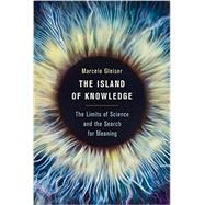 The Island of Knowledge: The Limits of Science and the Search for Meaning by Gleiser, Marcelo, 9780465031719