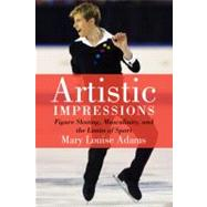 Artistic Impressions: Figure Skating, Masculinity, and the Limits of Sport by Adams, Mary Louise, 9781442611719