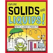 Explore Solids and Liquids!: With 25 Great Projects (Explore Your World) by Reilly, Kathleen M.; Stone, Bryan, 9781619301719