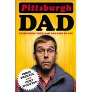 Pittsburgh Dad: Everything Your Dad Has Said to You by Preksta, Chris; Wootton, Curt, 9780142181720