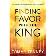 Finding Favor With the King by Tenney, Tommy, 9780764211720