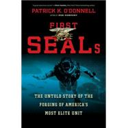First Seals: The Untold Story of the Forging of America's Most Elite Unit by O'Donnell, Patrick K., 9780306821721