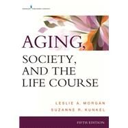 Aging, Society, and the Life Course by Morgan, Leslie A., Ph.D., 9780826121721