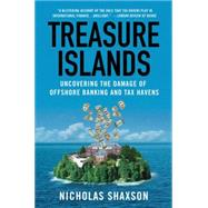 Treasure Islands : Uncovering the Damage of Offshore Banking and Tax Havens by Shaxson, Nicholas, 9780230341722