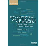 Key Concepts in Water Resource Management: A Review and Critical Evaluation by Lautze; Jonathan, 9780415711722