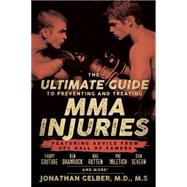The Ultimate Guide to Preventing and Treating MMA Injuries Featuring advice from UFC Hall of Famers Randy Couture, Ken Shamrock, Bas Rutten, Pat Miletich, Dan Severn and more! by Gelber, Jonathan, 9781770411722