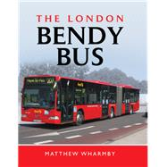 The London Bendy Bus: The Bus We Hated by Wharmby, Matthew, 9781783831722