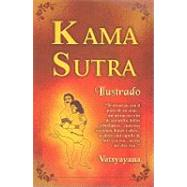 Kama sutra Ilustrado/ Kama Sutra Illustrated by VATSYAYANA, 9789706661722