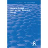 Unfrozen Ground: South Africa's Contested Spaces by Ramutsindela,Maano, 9781138711723