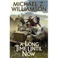 A Long Time Until Now by Williamson, Michael Z., 9781476781723