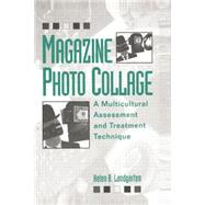 Magazine Photo Collage: A Multicultural Assessment And Treatment Technique by Landgarten,Helen B., 9781138871724