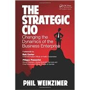 The Strategic CIO: Changing the Dynamics of the Business Enterprise by Weinzimer; Philip, 9781466561724