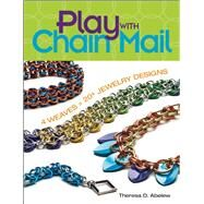 Play with Chain Mail 4 weaves = 20+ jewelry designs by Abelew , Theresa D., 9781627001724