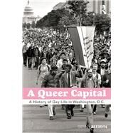 A Queer Capital: A History of Gay Life in Washington D.C. by Beemyn; Genny, 9780415921725