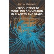 Introduction to Modeling Convection in Planets and Stars by Glatzmaier, Gary A., 9780691141725