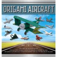 Origami Aircraft by Friedman, Seth; Ku, Jason; Kirschenbaum, Marc; Robinson, Daniel, 9781626861725
