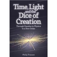 Time, Light and the Dice of Creation by Franses, Philip, 9781782501725