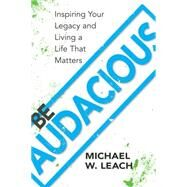 Be Audacious by Leach, Michael W., 9781941821725
