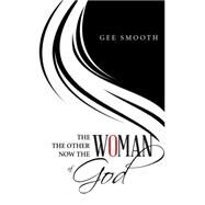 The Woman the Other Woman Now the Woman of God by Smooth, Gee, 9781514431726