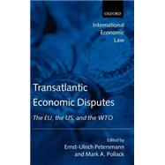 Transatlantic Economic Disputes The EU, the US, and the WTO by Petersmann, Ernst-Ulrich; Pollack, Mark A., 9780199261727