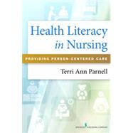 Health Literacy in Nursing: Providing Person- centered Care by Parnell, Terri, 9780826161727
