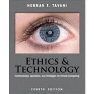 Ethics and Technology : Controversies, Questions, and Strategies for Ethical Computing by Tavani, Herman T., 9781118281727