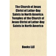 Church of Jesus Christ of Latter-Day Saints in North Americ : Temples of the Church of Jesus Christ of Latter-Day Saints in North America by , 9781157961727