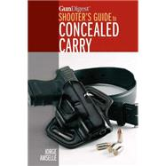 Gun Digest Shooter's Guide to Concealed Carry by Amselle, Jorge, 9781440241727