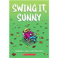 Swing It, Sunny by Holm, Jennifer L.; Holm, Matthew, 9780545741729