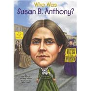 Who Was Susan B. Anthony? by Pollack, Pamela; Belviso, Meg; Lacey, Mike, 9780606361729