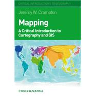 Mapping : A Critical Introduction to Cartography and GIS by Crampton, Jeremy W., 9781405121729