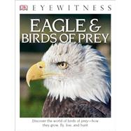 Eagles & Birds of Prey by Burnie, David, 9781465451729