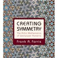 Creating Symmetry: The Artful Mathematics of Wallpaper Patterns by Farris, Frank A., 9780691161730