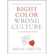 Right Color, Wrong Culture The Type of Leader Your Organization Needs to Become Multiethnic by Loritts, Bryan, 9780802411730
