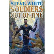 Soldiers Out of Time by White, Steve, 9781476781730
