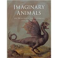 Imaginary Animals: Monstrous, Wondrous and Human by Sax, Boria, 9781780231730