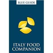 Blue Guide Italy Food Companion by Grady, Ellen; Saikia, Robin; Barber, Annabel; Brompton, Tom, 9781905131730
