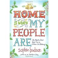 Home Is Where My People Are by Hudson, Sophie, 9781414391731