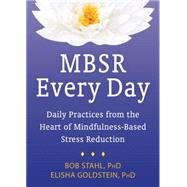 Mbsr Every Day: Daily Practices from the Heart of Mindfulness-based Stress Reduction by Stahl, Bob; Goldstein, Elisha, 9781626251731