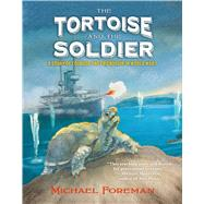 The Tortoise and the Soldier A Story of Courage and Friendship in World War I by Foreman, Michael; Foreman, Michael, 9781627791731