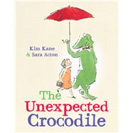 The Unexpected Crocodile by Kane, Kim; Acton, Sara, 9781760111731