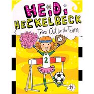 Heidi Heckelbeck Tries Out for the Team by Coven, Wanda; Burris, Priscilla, 9781481471732